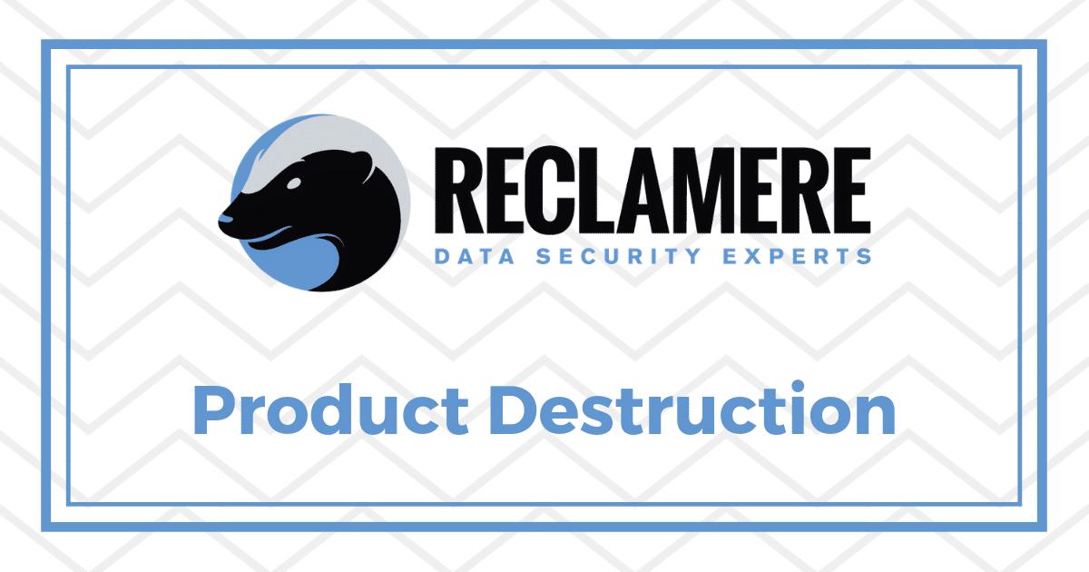 Reclamere Product Destruction